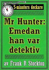 5-minuters deckare. Hunter: Emedan han var detektiv. Återutgivning av text från 1913