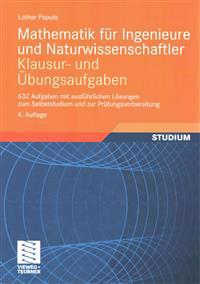 Mathematik Für Ingenieure Und Naturwissenschaftler - Klausur- Und Übungsaufgaben: 632 Aufgaben Mit Ausführlichen Lösungen Zum Selbststudium Und Zur PR