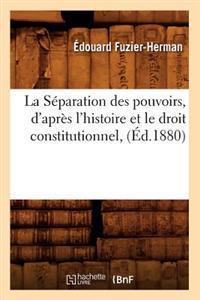 La Separation Des Pouvoirs, D'Apres L'Histoire Et Le Droit Constitutionnel, (Ed.1880)