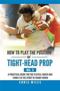 How to Play the Position of Tight-Head Prop (No. 3)
