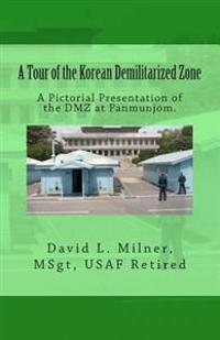 A Tour of the Korean Demilitarized Zone: A Pictorial Presentation of the DMZ at Panmunjom.
