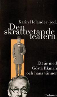 Den skrattretande teatern : ett år med Gösta Ekman och hans vänner