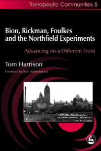 Bion, Rickman, Foulkes and the Northfield Experiments