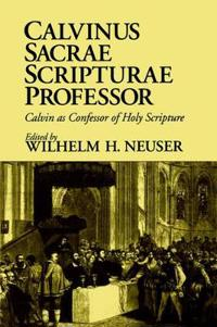 Calvinus Sacrae Scripturae Professor/Calvin As Confessor of Holy Scripture