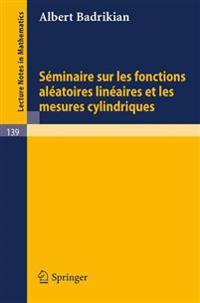 Seminaire Sur Les Fonctions Aleatoires Lineaires Et Les Mesures Cylindriques