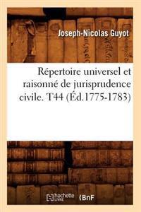 R�pertoire Universel Et Raisonn� de Jurisprudence Civile. T44 (�d.1775-1783)