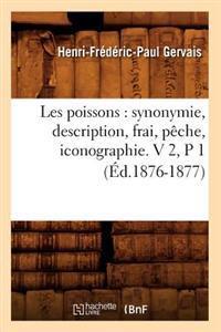 Les Poissons: Synonymie, Description, Frai, P�che, Iconographie. V 2, P 1 (�d.1876-1877)