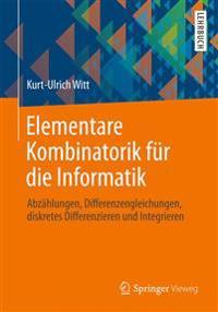 Elementare Kombinatorik Für Die Informatik: Abzählungen, Differenzengleichungen, Diskretes Differenzieren Und Integrieren