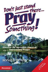 Don't Just Stand There... Pray Something!
