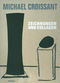 Michael Croissant: Zeichnungen Und Collagen