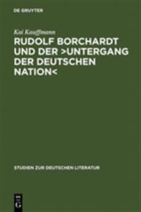 Rudolf Borchardt Und Der Untergang Der Deutschen Nation