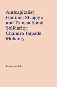Anticapitalist feminist struggle and transnational solidarity : Chandra Talpade Mohanty