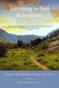 Listening to God in Scripture: Scripture-Based Reflective Prayer Guide Series Volume 1