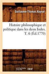 Histoire Philosophique Et Politique Dans Les Deux Indes. T. 6 (A0/00d.1770)