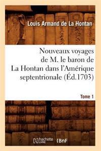 Nouveaux Voyages de M. Le Baron de la Hontan Dans l'Am�rique Septentrionale. Tome 1 (�d.1703)