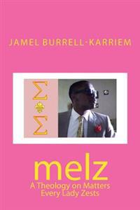 Melz: A Theology on Matters Every Lady Zests