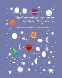 The Observational Astronomy Skywatcher Notebook: Record 50 Detailed Observations of the Night Sky