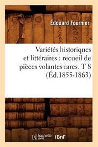 Varietes Historiques Et Litteraires: Recueil de Pieces Volantes Rares. T 8 (Ed.1855-1863)