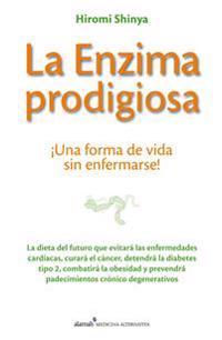 La Enzima Prodigiosa: Una Forma de Vida Sin Enfermarse! = The Enzyme Factor
