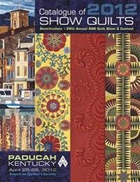 Catalogue of 2012 Show Quilts: Semi-Finalists 28th Annual Aqs Quilt Show & Contest