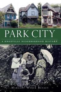 Park City:: A Knoxville Neighborhood History