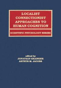 Localist Connectionist Approaches to Human Cognition