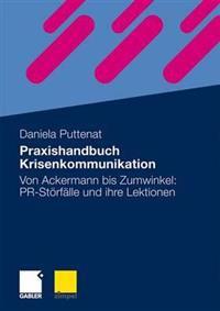 Praxishandbuch Krisenkommunikation: Von Ackermann Bis Zumwinkel: PR-Störfälle Und Ihre Lektionen