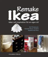 Remake Ikea : idéer och inspiration för en egen stil