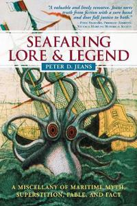 Seafaring Lore & Legend: A Miscellany of Maritime Myth, Superstition, Fable, and Fact
