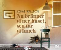 Nu bränner vi ner huset  sen tar vi lunch - Jonas Walldow - böcker (9789176977125)     Bokhandel