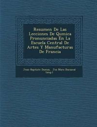 Resumen de Las Lecciones de Qu Mica Pronunciadas En La Escuela Central de Artes y Manufacturas de Francia