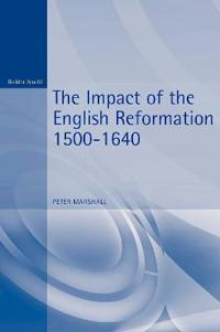 The Impact of the English Reformation 1500-1640