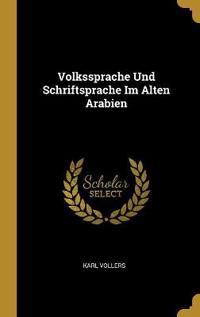 Volkssprache Und Schriftsprache Im Alten Arabien - Karl Vollers - böcker (9780341623441)     Bokhandel