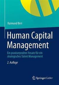 Human Capital Management: Ein Praxiserprobter Ansatz Für Ein Strategisches Talent Management