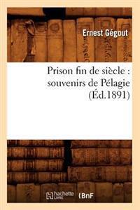 Prison Fin de Si�cle: Souvenirs de P�lagie (�d.1891)