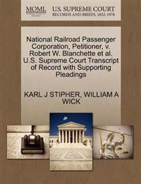 National Railroad Passenger Corporation, Petitioner, V. Robert W. Blanchette et al. U.S. Supreme Court Transcript of Record with Supporting Pleadings