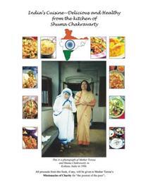 India's Cuisine - Delicious and Healthy from the Kitchen of Shuma Chakravarty