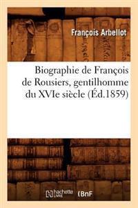 Biographie de Francois de Rousiers, Gentilhomme Du Xvie Siecle (Ed.1859)