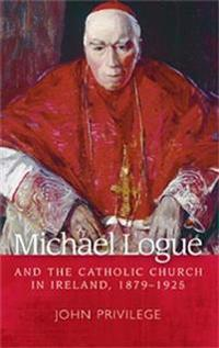 Michael Logue and the Catholic Church in Ireland, 1879–1925