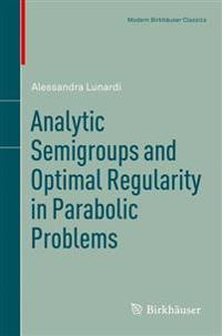 Analytic Semigroups and Optimal Regularity in Parabolic Problems
