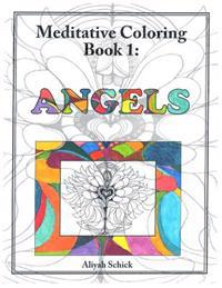 Angels: Meditative Coloring, Book 1: Adult Coloring for Relaxation, Stress Reduction, Meditation, Spiritual Connection, Prayer, Centering, Healing, an