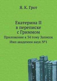 Ekaterina II V Perepiske S Grimmom Prilozhenie K 34 Tomu Zapisok Imp Akademii Nauk 1