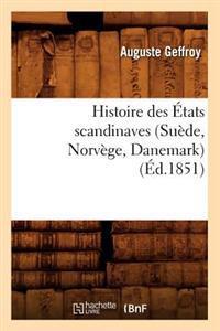 Histoire Des �tats Scandinaves (Su�de, Norv�ge, Danemark) (�d.1851)