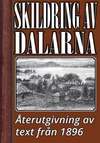 Skildring av Dalarna år 1896 – Återutgivning av historisk text