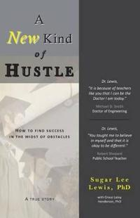A New Kind of Hustle: How to Find Success in the Midst of Obstacles