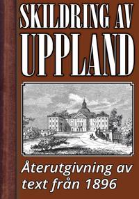 Skildring av Uppland år 1896 – Återutgivning av historisk text