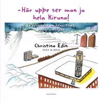 Här uppe ser man ju hela Kiruna