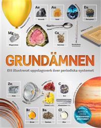 Grundämnen : ett illustrerat uppslagsverk över periodiska systemet