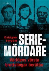 Seriemördare : Världens värsta brottslingar berättar