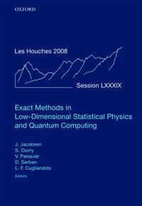 Exact Methods in Low-Dimensional Statistical Physics and Quantum Computing/ Ecole d'ete de physique des houches